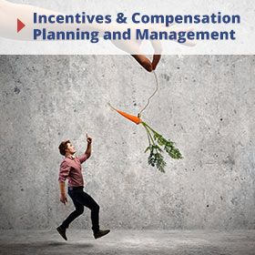 Incentives and Compensation Planning and Management